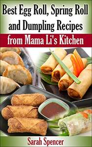 free Kindle ebook - Best Egg Roll, Spring Roll, and Dumpling Recipes from Mama Li's Kitchen @ Amazon