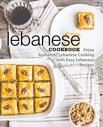 Lebanese Cookbook: Enjoy Authentic Lebanese Cooking with Easy Lebanese Recipes (2nd Edition) - (Kindle Edition) Free @ Amazon