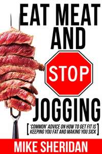 """""""Eat Meat And Stop Jogging: 'Common' Advice On How To Get Fit Is Keeping You Fat And Making You Sick"""" Free kindle book"""