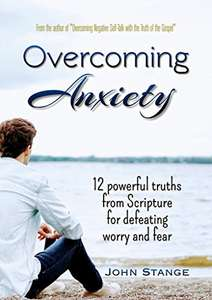 Overcoming Anxiety: 12 Powerful Truths from Scripture for Defeating Worry and Fear - Kindle Edition now Free @ Amazon