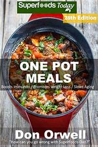 One Pot Meals: 290 Meals, Dump Dinners Recipes, Quick & Easy Cooking Recipes, Antioxidants & Phytochemicals (Kindle Edition) Free @ Amazon