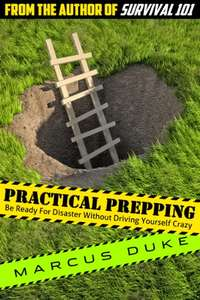 Practical Prepping: Be Ready For Disaster Without Driving Yourself Crazy - Kindle Edition now Free @ Amazon