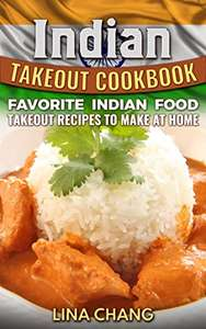 free Kindle eBook : Indian Takeout Cookbook: Favorite Indian Food Takeout Recipes to Make at Home @ Amazon