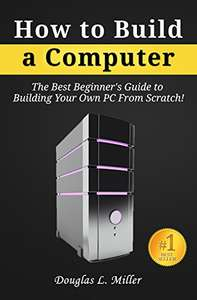 How to Build a Computer: The Best Beginner's Guide to Building Your Own PC from Scratch! - Kindle Edition now Free @ Amazon