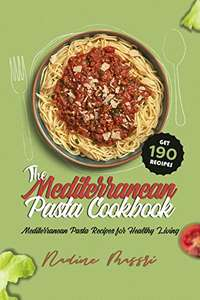 The Mediterranean Pasta Cookbook: Mediterranean Pasta Recipes for Healthy Living - Free Kindle Edition @ Amazon