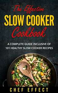 The Effective Slow Cooker Cookbook: A Complete Guide Inclusive of 101 Healthy Slow Cooker Recipes - Free @ Amazon Kindle