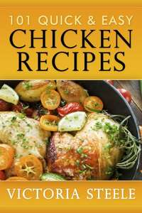 101 Quick & Easy Chicken Recipes - Kindle Edition now Free @ Amazon