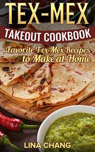 Tex-Mex Takeout Cookbook: Favorite Tex-Mex Recipes to Make at Home Free for Kindle @ Amazon