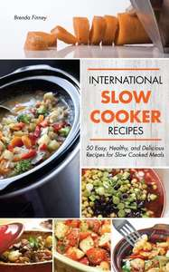 International Slow Cooker Recipes - 50 Easy, Healthy, and Delicious Recipes for Slow Cooked Meals - Kindle Edition now Free @ Amazon