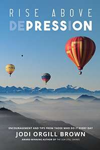 Rise Above Depression: Encouragement and Tips from Those Who Do It Every Day - Kindle Edition now Free @ Amazon
