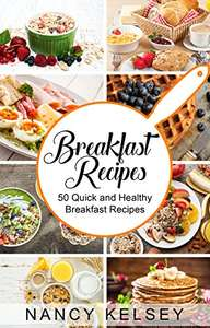 Breakfast Recipes: 50 Quick and Healthy Breakfast Recipes - Kindle Edition now Free @ Amazon