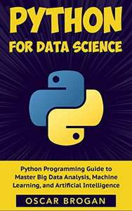 Python for Data Science: A step-by-step Python Programming Guide to Master Big Data, Analysis, Machine Learning, and Artificial Intelligence