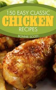 150 Easy Classic Chicken Recipes - Kindle Edition now Free @ Amazon