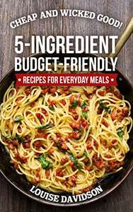 Cheap and Wicked Good!: 5-Ingredient Budget-Friendly Recipes for Everyday Meals - Kindle Edition now Free @ Amazon
