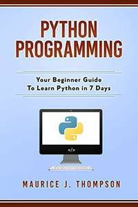 Python Programming: Your Beginner Guide To Learn Python in 7 Days - Free Kindle Edition @ Amazon
