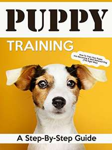 Puppy Training: How To Train Your Puppy Into Becoming A Well Behaved Dog - Kindle Edition now Free @ Amazon