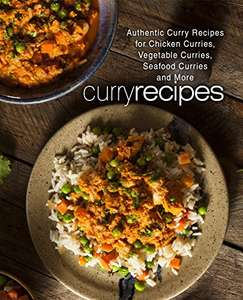 Curry Recipes: Authentic Curry Recipes for Chicken Curries, Vegetable Curries, Seafood Curries and More free for Kindle on Amazon
