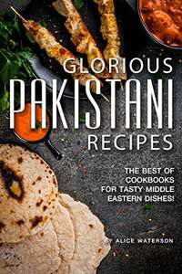 Glorious Pakistani Recipes: The Best of Cookbooks for Tasty Middle Eastern Dishes! Kindle Edition - Free @ Amazon