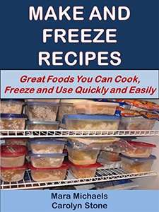 Make and Freeze Recipes: Great Foods You Can Cook, Freeze, and Use Quickly and Easily - Kindle Edition now Free @ Amazon