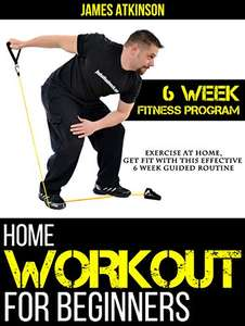 Home Workout For Beginners: Exercise At Home, Get Fit With This Effective 6 Week Guided Routine Kindle Edition - Free