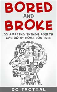 Things to Do: Bored and Broke - 55 Amazing Things Adults Can Do at Home for Free - Kindle Edition now Free @ Amazon