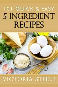 101 Quick & Easy 5 Ingredient Recipes - Kindle Edition now Free @ Amazon