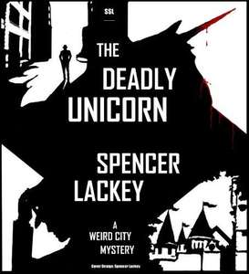The Deadly Unicorn: A Weird City Mystery Kindle Edition by Spencer Lackey free on Amazon