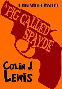 A Pig Called Spayde (A Ham Spayde Mystery Book 1) Kindle Edition by Colin J Lewis - Free at Amazon