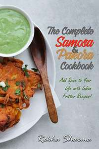 The Complete Pakora & Samosa Cookbook: Add Spice to Your Life with Indian Fritter Recipes! (Kindle Edition) Free @ Amazon