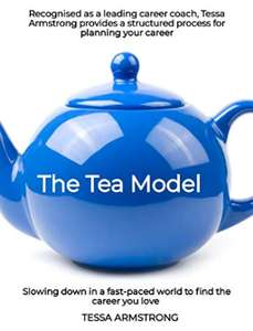 The Tea Model: Slowing down in a fast-paced world to find the career you love - Kindle Free @ Amazon