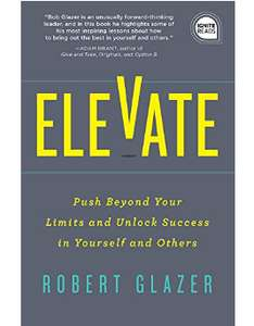 Elevate: Push Beyond Your Limits & Unlock Success in Yourself & Others - Kindle Free @ Amazon