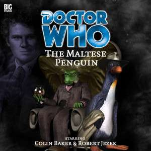 Free Big Finish Doctor Who Audio Book 'The Maltese Penguin' with Colin Baker