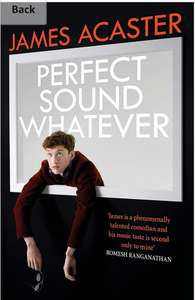 James Acaster's Perfect Sound Whatever (Kindle) 99p at Amazon