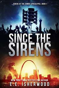 Since the Sirens: Sirens of the Zombie Apocalypse, Book 1 for kindle Free on Amazon UK
