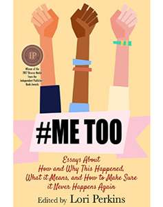 #MeToo: Essays About How & Why This Happened, What It Means & How to Make Sure It Never Happens Again - Kindle @ Amazon