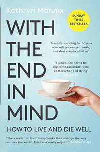FREE KINDLE EDITION With the End in Mind: Dying, Death and Wisdom in an Age of Denial on Amazon
