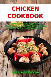 Chicken Cookbook: Healthy Chicken Soup, Salad, Casserole, Slow Cooker and Skillet Recipes - Kindle Edition now Free @ Amazon