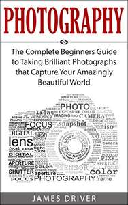 Photography: The Complete Beginners Guide - 2 Kindle Books now Free @ Amazon