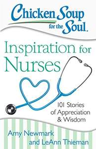 Chicken Soup for the Soul: Inspiration for Nurses: 101 Stories of Appreciation and Wisdom FREE at Amazon Kindle