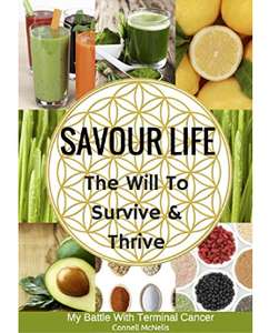Savour Life: The Will to Survive & Thrive (battling terminal cancer) - Kindle Free @ Amazon