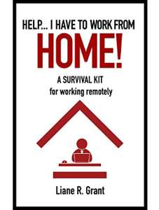 Help...I Have to Work from Home! A Survival Kit for Working Remotely - Kindle Free @ Amazon