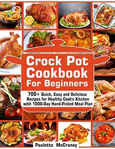 Crock Pot Cookbook for Beginners: 700+ Quick, Easy and Delicious Recipes for Healthy Cook's Kitchen - Kindle Edition now Free @ Amazon