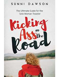 Kicking Ass on the Road: The Ultimate Guide for the Solo Woman Traveler... - Kindle Free @ Amazon
