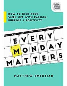 Every Monday Matters: How to Kick Your Week Off with Passion, Purpose & Positivity - Kindle Free @ Amazon