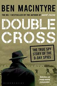 Double Cross: The True Story of The D-Day Spies by Ben Macintyre - Kindle Edition £1.39 @ Amazon
