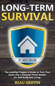 Long-Term Survival: The Leading Prepper's Guide to Turn Your Home into a Disaster-Proof Shelter for Self-Sufficient Living - Free @ Amazon