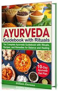 Ayurveda Diet Cookbook for Beginners: With Rituals, Recipes, and Remedies for Balance and Healing (Kindle Edition) Free @ Amazon