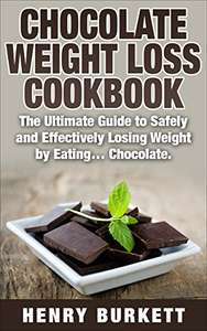 Chocolate Weight Loss Cookbook: Ultimate Guide to Safely and Effectively Losing Weight by Eating… Chocolate. Kindle Edition - Free @ Amazon