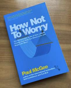 [Kindle] Paul McGee - How Not To Worry: The Remarkable Truth of How a Small Change Can Help You Stress Less and Enjoy Life More - Free