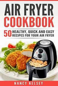 Air Fryer Cookbook: 50 Healthy, Quick And Easy Recipes For Your Air Fryer - Kindle Edition now Free @ Amazon